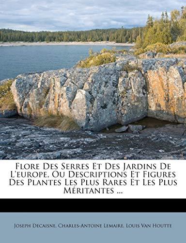 9781247195612: Flore Des Serres Et Des Jardins De L'europe, Ou Descriptions Et Figures Des Plantes Les Plus Rares Et Les Plus Méritantes ... (French Edition)