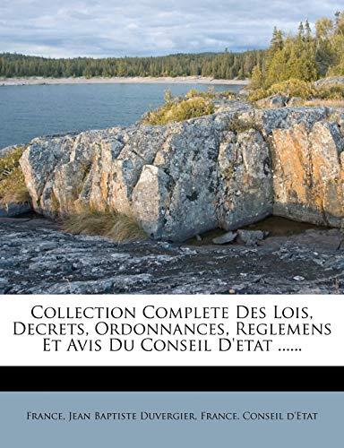9781247332376: Collection Complete Des Lois, Decrets, Ordonnances, Reglemens Et Avis Du Conseil D'etat ......