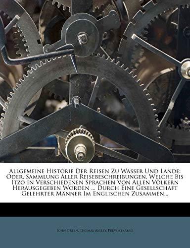 Allgemeine Historie der Reisen zu Wasser und zu Lande oder Sammlung aller Reisebeschreibungen. Dreyzehnter Band. (German Edition) (1247342328) by Green, John; Astley, Thomas; (abbé), Prévost