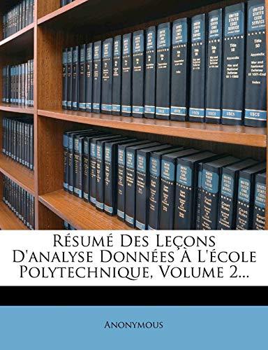 9781247492568: Resume Des Lecons D'Analyse Donnees A L'Ecole Polytechnique, Volume 2...