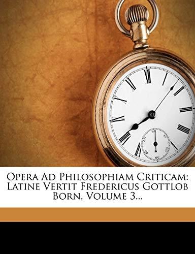 Opera Ad Philosophiam Criticam: Latine Vertit Fredericus Gottlob Born, Volume 3... (1247543900) by Kant, Immanuel