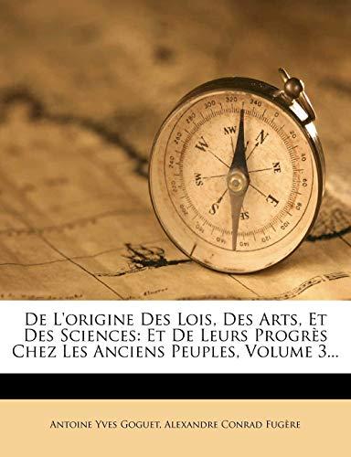 9781247568935: de L'Origine Des Lois, Des Arts, Et Des Sciences: Et de Leurs Progres Chez Les Anciens Peuples, Volume 3...