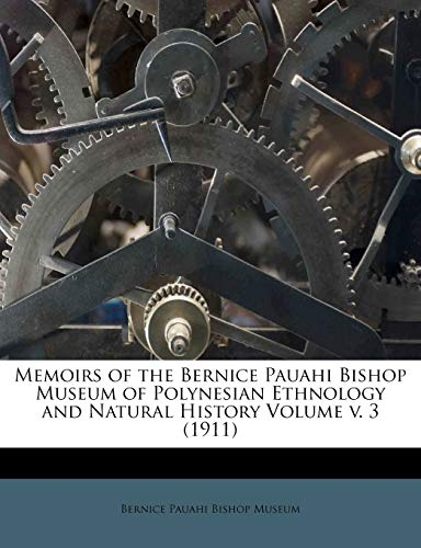 9781247591261: Memoirs of the Bernice Pauahi Bishop Museum of Polynesian Ethnology and Natural History Volume v. 3 (1911)