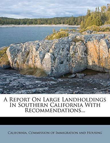 9781247592749: A Report On Large Landholdings In Southern California With Recommendations...