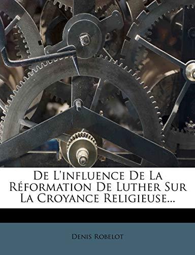 9781247610542: De L'influence De La Réformation De Luther Sur La Croyance Religieuse... (French Edition)