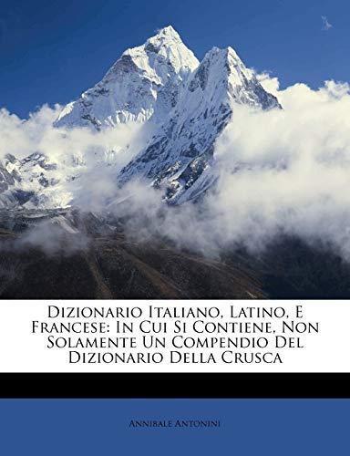 9781247673592: Dizionario Italiano, Latino, E Francese: In Cui Si Contiene, Non Solamente Un Compendio Del Dizionario Della Crusca