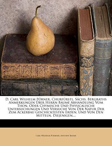9781247686073: D. Carl Wilhelm Pörner, Churfürstl. Sächs. Bergraths Anmerkungen Über Herrn Baumé Abhandlung Vom Thon, Oder Chymische Und Physicalische Untersuchungen ... Den Mitteln, Diejenigen,. (German Edition)