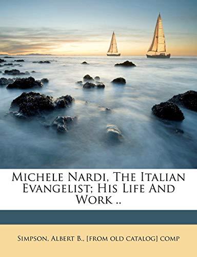 9781247702926: Michele Nardi, The Italian Evangelist; His Life And Work ..