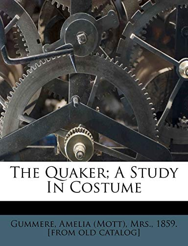 9781247709178: The Quaker; A Study In Costume