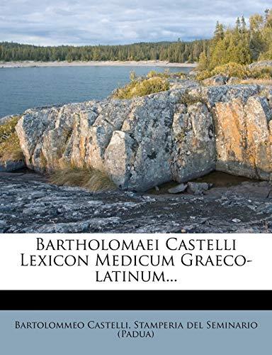 9781247714240: Bartholomaei Castelli Lexicon Medicum Graeco-latinum...