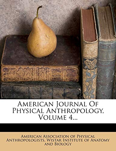 9781247800844: American Journal Of Physical Anthropology, Volume 4...