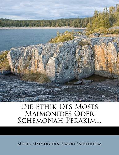 Die Ethik Des Moses Maimonides Oder Schemonah Perakim... (German Edition) (1247806057) by Moses Maimonides; Simon Falkenheim