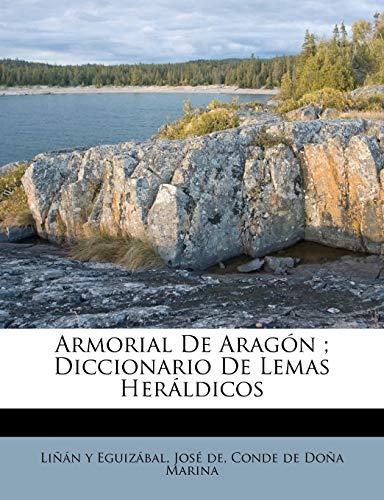 9781247807478: Armorial De Aragón ; Diccionario De Lemas Heráldicos