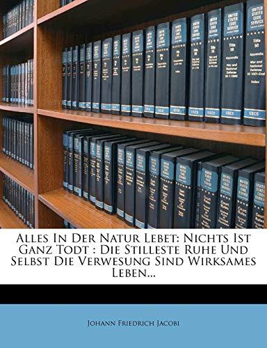9781247829050: Alles In Der Natur Lebet: Nichts Ist Ganz Todt : Die Stilleste Ruhe Und Selbst Die Verwesung Sind Wirksames Leben... (German Edition)