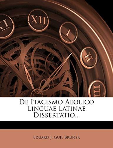 9781247878935: De Itacismo Aeolico Linguae Latinae Dissertatio... (Latin Edition)