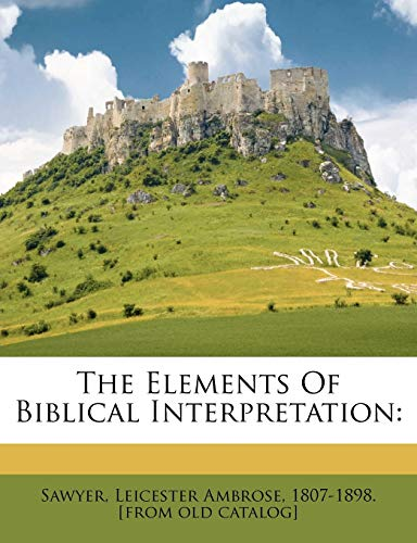 9781247918433: The Elements Of Biblical Interpretation
