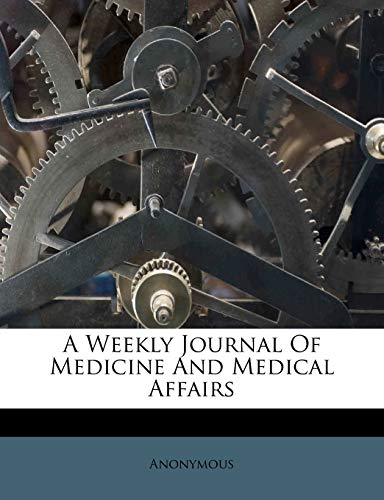9781247978987: A Weekly Journal Of Medicine And Medical Affairs