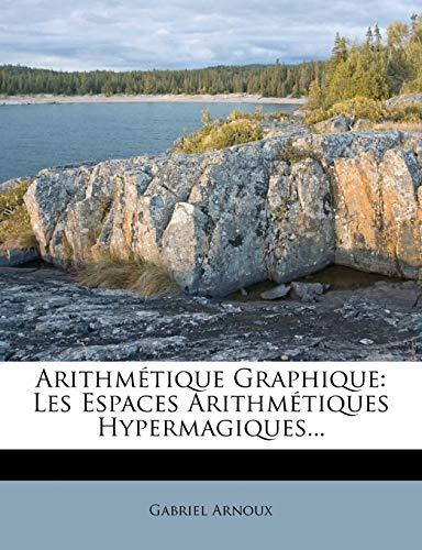 9781248006214: Arithmétique Graphique: Les Espaces Arithmétiques Hypermagiques... (French Edition)