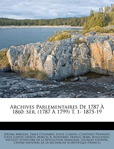 9781248140796: Archives Parlementaires de 1787 1860: S R. (1787 1799) T. 1- 1875-19 (French Edition)