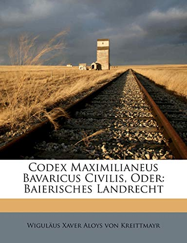 9781248141601: Codex Maximilianeus Bavaricus Civilis, Oder: Baierisches Landrecht (German Edition)