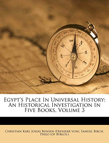 9781248167113: Egypt's Place In Universal History: An Historical Investigation In Five Books, Volume 3