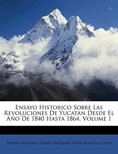 9781248180860: Ensayo Historico Sobre Las Revoluciones De Yucatan Desde El Año De 1840 Hasta 1864, Volume 1 (Spanish Edition)