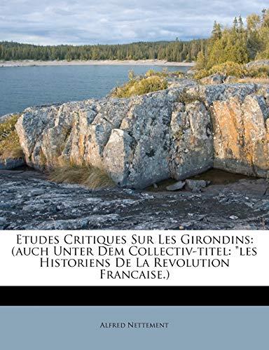 9781248262375: Etudes Critiques Sur Les Girondins: (Auch Unter Dem Collectiv-Titel: Les Historiens de La Revolution Francaise.)