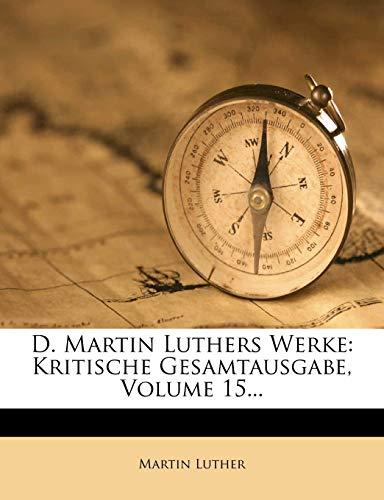 D. Martin Luthers Werke. Kritische Gesamtausgabe, Fünfzehnter Band (German Edition) (1248277538) by Martin Luther