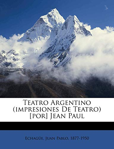 9781248340004: Teatro Argentino (impresiones De Teatro) [por] Jean Paul (Spanish Edition)