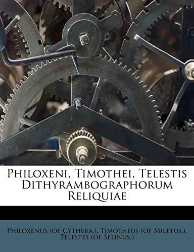 9781248354780: Philoxeni, Timothei, Telestis Dithyrambographorum Reliquiae (Latin Edition)