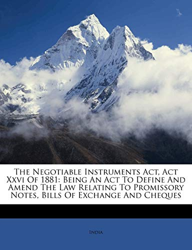 9781248374221: The Negotiable Instruments Act, Act Xxvi Of 1881: Being An Act To Define And Amend The Law Relating To Promissory Notes, Bills Of Exchange And Cheques