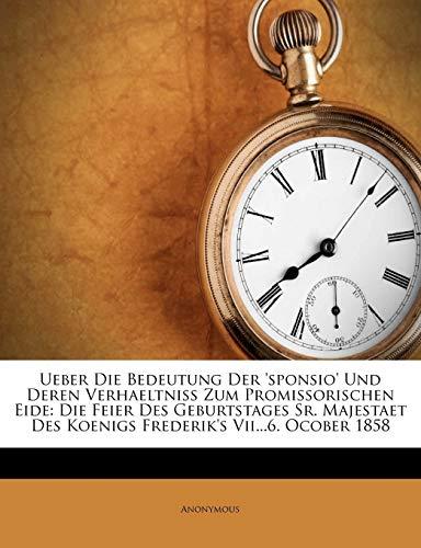9781248411926: Ueber Die Bedeutung Der 'sponsio' Und Deren Verhaeltniss Zum Promissorischen Eide: Die Feier Des Geburtstages Sr. Majestaet Des Koenigs Frederik's Vii...6. Ocober 1858