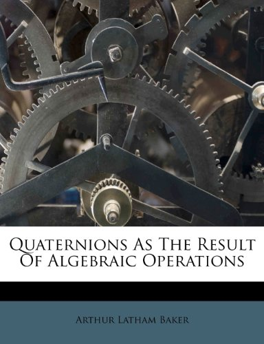 9781248424674: Quaternions As The Result Of Algebraic Operations