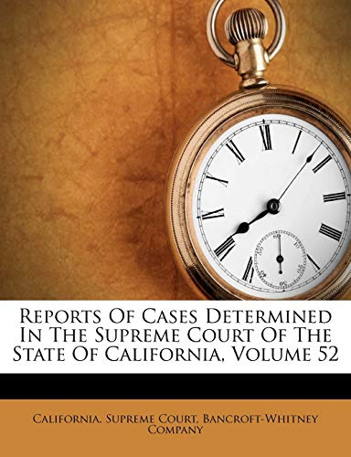 9781248538012: Reports Of Cases Determined In The Supreme Court Of The State Of California, Volume 52