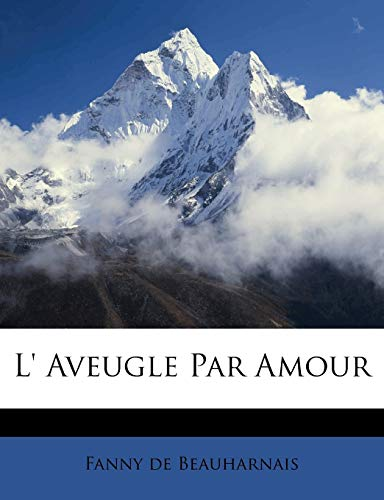 L Aveugle Par Amour: Fanny De Beauharnais