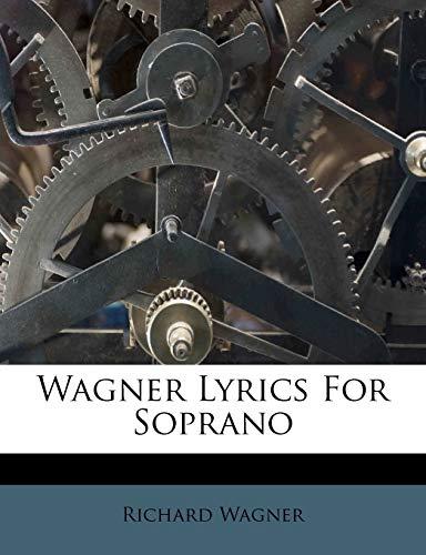 9781248582725: Wagner Lyrics For Soprano