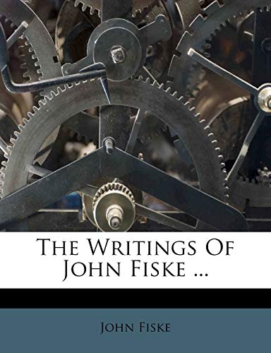 The Writings Of John Fiske ... (1248584155) by Fiske, John