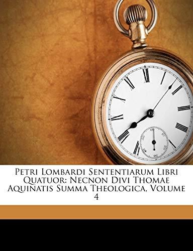9781248598665: Petri Lombardi Sententiarum Libri Quatuor: Necnon Divi Thomae Aquinatis Summa Theologica, Volume 4