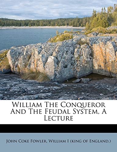 9781248682685: William The Conqueror And The Feudal System, A Lecture