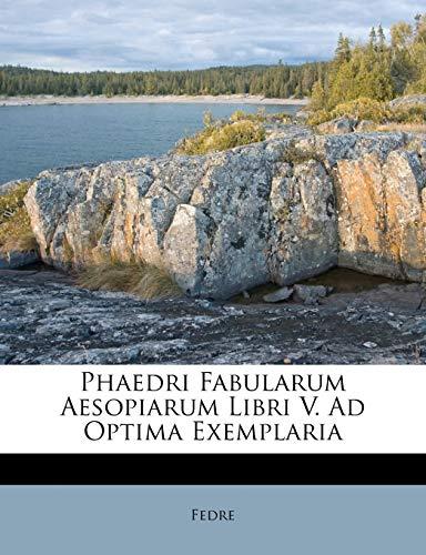 Phaedri Fabularum Aesopiarum Libri V. Ad Optima