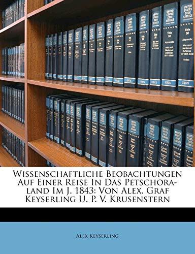 9781248826621: Wissenschaftliche Beobachtungen Auf Einer Reise In Das Petschora-land Im J. 1843: Von Alex. Graf Keyserling U. P. V. Krusenstern (German Edition)