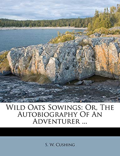 9781248940815: Wild Oats Sowings: Or, The Autobiography Of An Adventurer ...