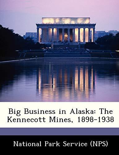 9781248998694: Big Business in Alaska: The Kennecott Mines, 1898-1938