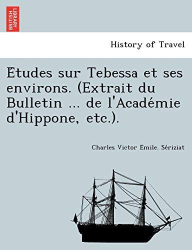 9781249002567: E Tudes Sur Tebessa Et Ses Environs. (Extrait Du Bulletin ... de L'Acade Mie D'Hippone, Etc.).