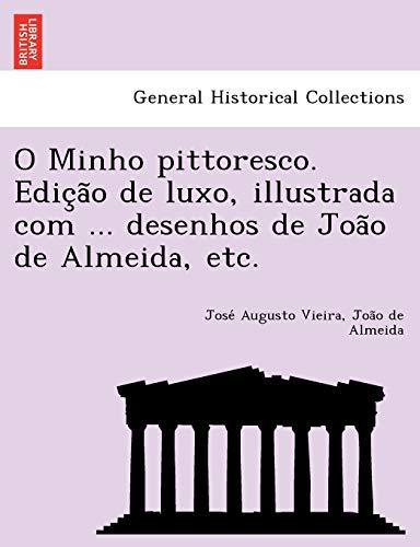 9781249004639: O Minho pittoresco. Edição de luxo, illustrada com ... desenhos de João de Almeida, etc. (Portuguese Edition)