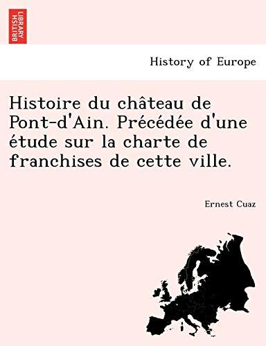 9781249005155: Histoire du château de Pont-d'Ain. Précédée d'une étude sur la charte de franchises de cette ville. (French Edition)