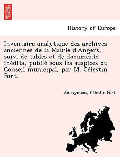 Inventaire Analytique Des Archives Anciennes de La Mairie D'Angers, Suivi de Tables Et de ...