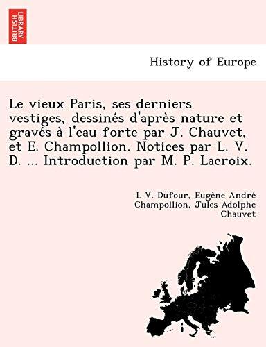 Le Vieux Paris, Ses Derniers Vestiges, Dessine: L V Dufour,