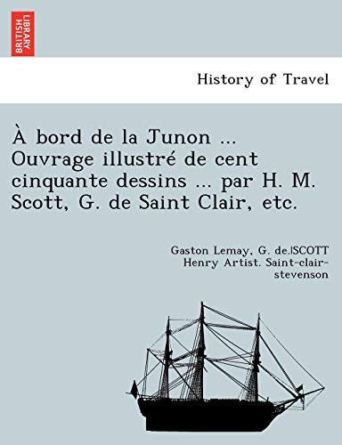 9781249006770: À bord de la Junon ... Ouvrage illustré de cent cinquante dessins ... par H. M. Scott, G. de Saint Clair, etc. (French Edition)
