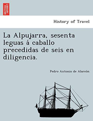9781249006954: La Alpujarra, sesenta leguas á caballo precedidas de seis en diligencia.